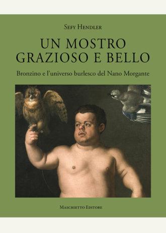 Un mostro grazioso e bello. Bronzino e l'universo burlesco del Nano Morgante_maschietto