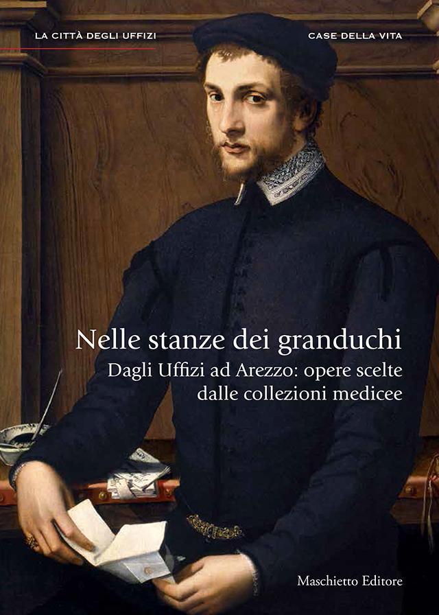 Nelle stanze dei granduchi. Dagli Uffizi ad Arezzo: opere scelte dalle collezioni medicee