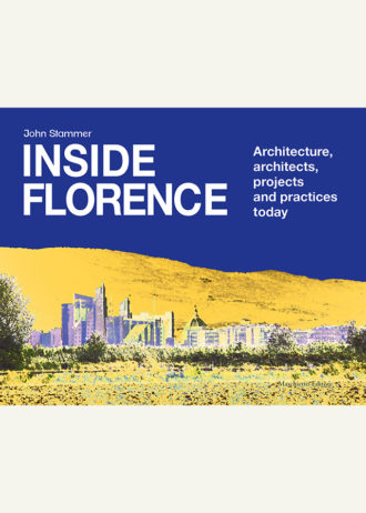 Inside Florence. Architecture, architects, projects and practices today_maschietto