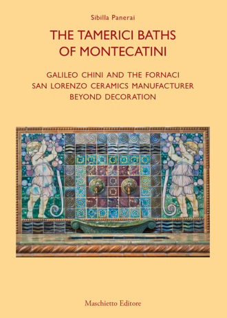 The Tamerici Baths of Montecatini. Galileo Chini and the Fornaci San Lorenzo ceramics manufacturer. Beyond decoration_maschietto